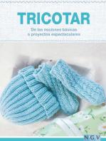 Tricotar - De las nociones básicas a proyectos espectaculares: Las técnicas más importantes y más de 25 proyectos para realizar