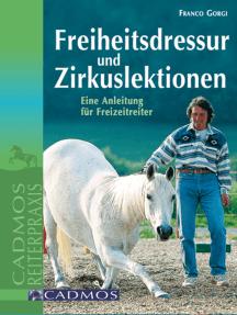 Freiheitsdressur und Zirkuslektionen: Eine Anleitung für Freizeitreiter