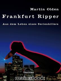 Frankfurt Ripper: Aus dem Leben eines Serienkillers