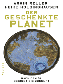 Der geschenkte Planet: Nach dem Öl beginnt die Zukunft