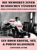 Die Memoiren einer russischen Tänzerin oder Lustschmerz beim Flagellantismus (Ein BDSM Erotik, Sex & Porno Klassiker)