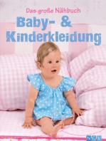 Das große Nähbuch - Baby - & Kinderkleidung: Schritt-für-Schritt-Anleitungen zum Selber nähen. Mit Schnittmustern zum Download