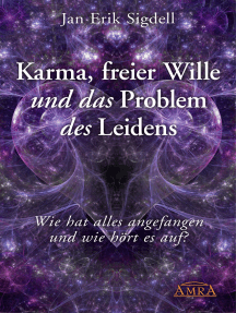 Karma, freier Wille und das Problem des Leidens: Wie hat alles angefangen - und wie hört es auf?