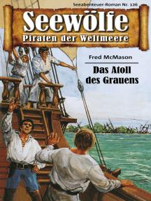 Seewölfe - Piraten der Weltmeere 126: Das Atoll des Grauens