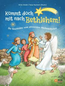 Kommt doch mit nach Bethlehem!: Die Geschichte vom allerersten Weihnachtsfest