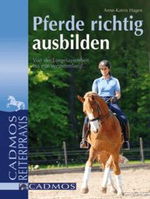 Pferde richtig ausbilden: Von der Losgelassenheit bis zur Versammlung