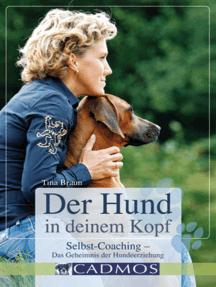Der Hund in deinem Kopf: Selbstcoaching- Das Geheimnis der Hundeerziehung
