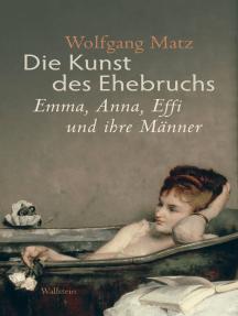 Die Kunst des Ehebruchs: Emma, Anna, Effi und ihre Männer