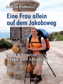 Eine Frau auf dem Jakobsweg: 1000 Kilometer - Magie und Abenteuer