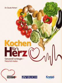 Kochen für´s Herz: Genussvoll vorbeugen - natürlich heilen
