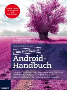 Das inoffizielle Android-Handbuch: Einsteiger-Workshop, Apps, Datensicherung, Sicherheit,  Privatsphäre, Tuning, Root-Zugang und mehr:  Mit Android können Sie mehr als nur telefonieren!