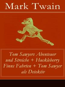 Tom Sawyers Abenteuer und Streiche + Huckleberry Finns Fahrten + Tom Sawyer als Detektiv: Der berühmte Lausbube und sein Freund Huck Finn (Ausgaben mit den Originalillustrationen)