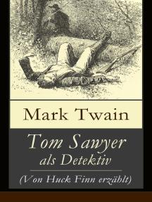 Tom Sawyer als Detektiv (Von Huck Finn erzählt): Der berühmte Lausbube und sein Freund Huckleberry Finn