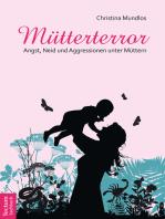Mütterterror: Angst, Neid und Aggressionen unter Müttern