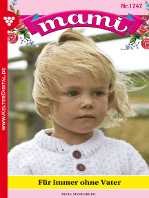 Mami 1747 – Familienroman: Für immer ohne Vater?