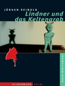 Lindner und das Keltengrab: Ein Baden-Württemberg-Krimi