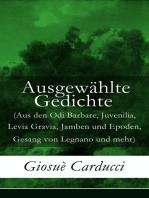 Ausgewählte Gedichte (Aus den Odi Barbare, Juvenilia, Levia Gravia, Jamben und Epoden, Gesang von Legnano und mehr)