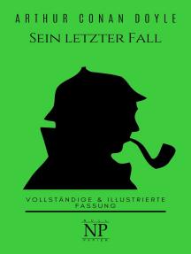 Sherlock Holmes – Sein letzter Fall und andere Geschichten: Vollständige & Illustrierte Fassung