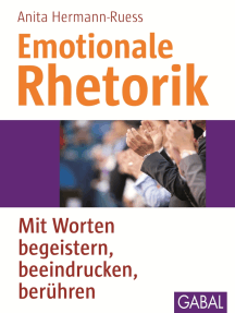 Emotionale Rhetorik: Mit Worten begeistern, beeindrucken, berühren