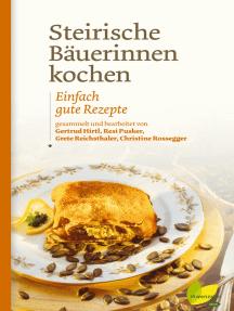 Steirische Bäuerinnen kochen: Einfach gute Rezepte