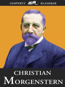 Christian Morgenstern: Gedichte - Verse - Sprüche