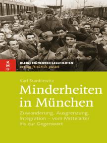 Minderheiten in München: Zuwanderung, Ausgrenzung, Integration - vom Mittelalter bis zur Gegenwart
