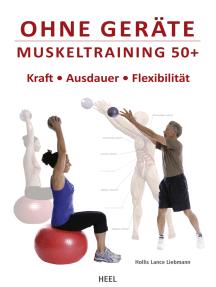 Ohne Geräte - Muskeltraining 50+: Kraft - Ausdauer - Flexibilität