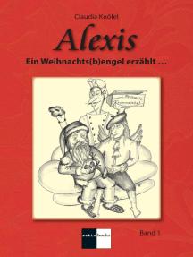 Alexis Band 1: Ein Weihnachts(b)engel erzählt ...