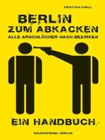 Berlin zum Abkacken Alle Arschlöcher nach Bezirken: Ein Handbuch