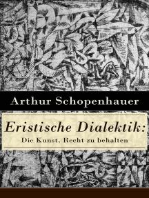 Eristische Dialektik: Die Kunst, Recht zu behalten: Kunst des Streitens, Kunst des Disputierens
