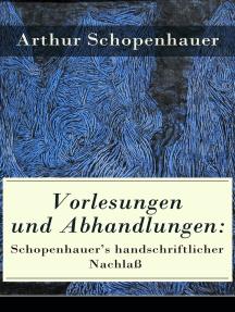 Vorlesungen und Abhandlungen: Schopenhauer's handschriftlicher Nachlaß: Einleitung in die Philosophie nebst Abhandlungen zur Dialektik, Aesthetik und über die deutsche Sprachverhunzung