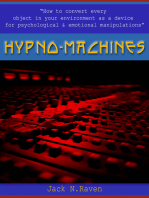 Hypno Machines - How To Convert Every Object In Your Environment As a Device For Psychological and Emotional Manipulator