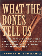 What the Bones Tell Us: An Anthropologist Examines the Evidence in an Attempt to Unravel Ancient Mysteries and Modern Crimes
