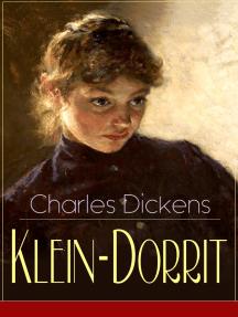 Klein-Dorrit: Illustrierte Ausgabe (Klassiker der englischen Literatur - Gesellschaftskritischer Roman des Autors von Oliver Twist, David Copperfield und Große Erwartungen)
