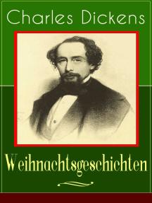 Charles Dickens: Weihnachtsgeschichten: Die schönsten Weihnachtserzählungen des Bestsellerautors von Große Erwartungen, Oliver Twist und Eine Geschichte aus zwei Städten
