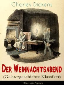 Der Weihnachtsabend (Geistergeschichte Klassiker) - Illustrierte Ausgabe: Das Weihnachtswunder eines Geizhalses