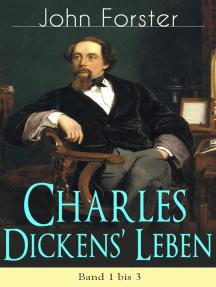 Charles Dickens' Leben: Band 1 bis 3: Lebensgeschichte des Bestsellerautors von Große Erwartungen, Oliver Twist, David Copperfield und Eine Geschichte aus zwei Städten