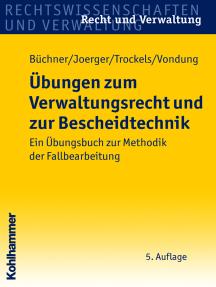 Übungen zum Verwaltungsrecht und zur Bescheidtechnik: Ein Übungsbuch zur Methodik der Fallbearbeitung