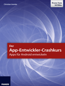 Der App-Entwickler-Crashkurs - Apps für Android entwickeln: Die wichtigsten Entwicklungsumgebungen und Frameworks zur App-Programmierung