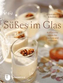 Süßes im Glas: Raffinierte Ideen für Kuchen und Desserts