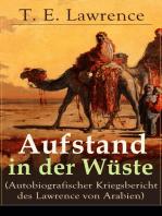 Aufstand in der Wüste (Autobiografischer Kriegsbericht des Lawrence von Arabien)