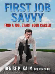 First Job Savvy: Find a Job, Start Your Career