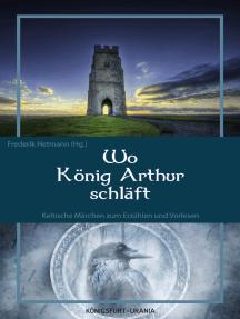 Wo König Arthur schläft: Keltische Märchen