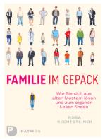 Familie im Gepäck: Wie Sie sich aus alten Mustern lösen und zum eigenen Leben finden
