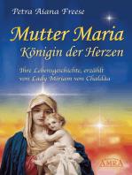 Mutter Maria, Königin der Herzen