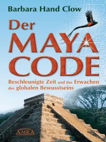 Der Maya Code: Beschleunigte Zeit und das Erwachen des globalen Bewusstseins