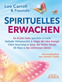 Spirituelles Erwachen: Botschaften von Kryon, Simion und Anna, der Mutter Marias