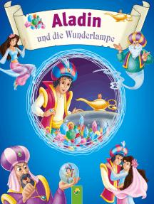 Aladin und die Wunderlampe: Märchen aus 1001 Nacht für Kinder zum Lesen und Vorlesen