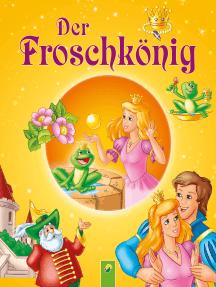 Der Froschkönig: Märchen der Brüder Grimm für Kinder zum Lesen und Vorlesen