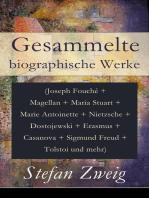 Gesammelte biographische Werke (Joseph Fouché + Magellan + Maria Stuart + Marie Antoinette + Nietzsche + Dostojewski + Erasmus + Casanova + Sigmund Freud + Tolstoi und mehr)